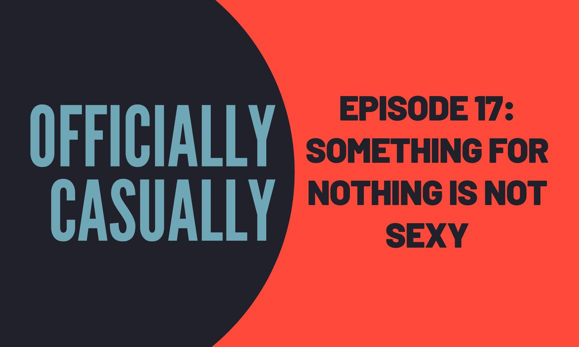 #17 EPISODE - SOMETHING FOR NOTHING IS NOT SEXY